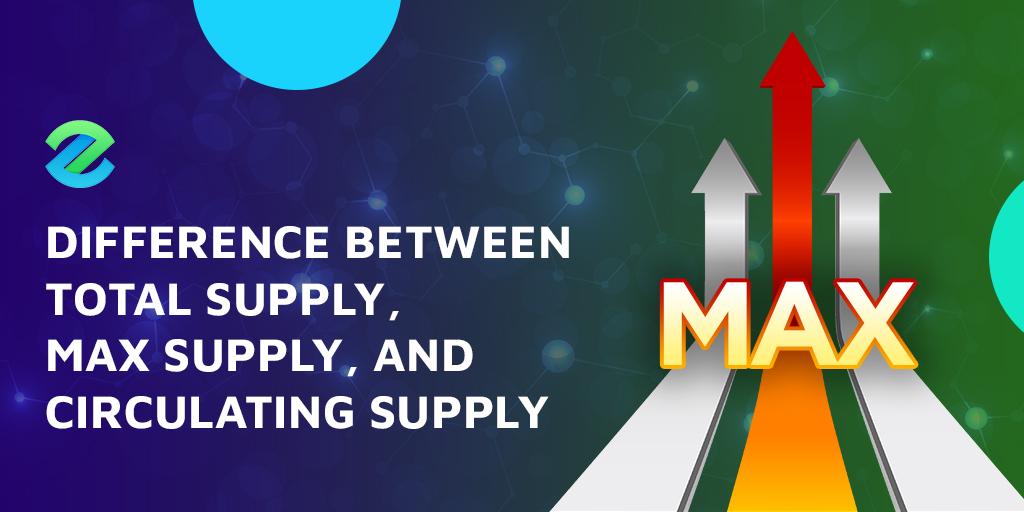 circulating supply vs. total supply vs. max supply v